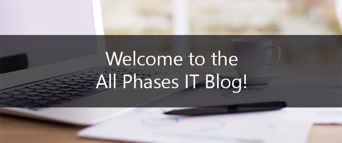 Welcome To The All Phases IT Blog!