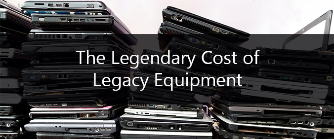 The Legendary Cost Of Legacy Equipment