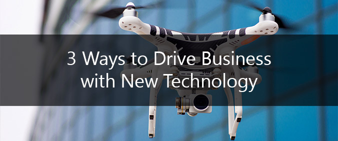 3 Ways To Drive Business With New Technology