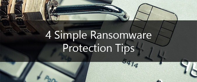 4 Simple Ransomware Protection Tips