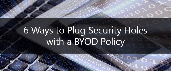 6 Ways To Plug Security Holes With A BYOD Policy