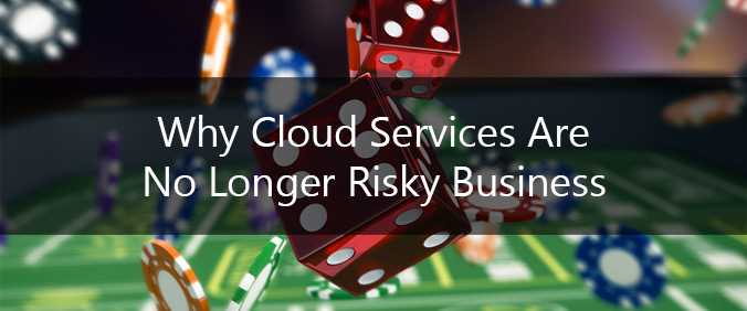 Why Cloud Services Are No Longer Risky Business