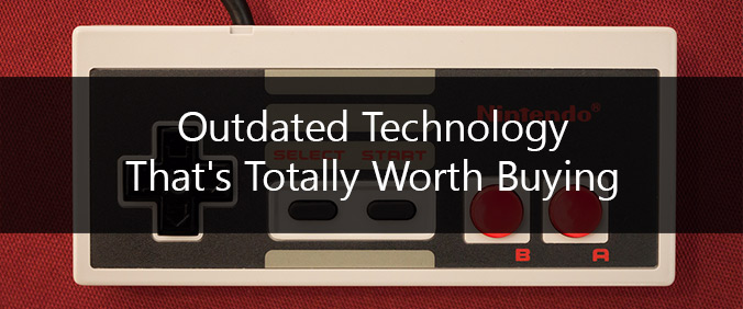 Outdated Technology That's Totally Worth Buying