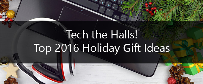 Tech The Halls – Top 2016 Holiday Gift Ideas