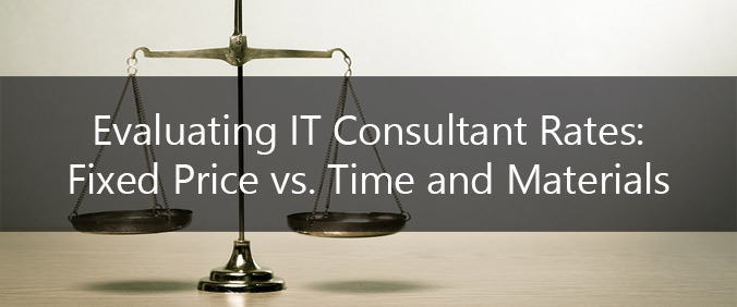 Evaluating IT Consultant Rates: Fixed Price Vs. Time And Materials