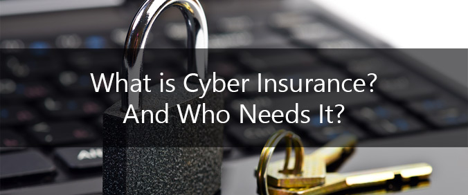 What Is Cyber Insurance? And Who Needs It?