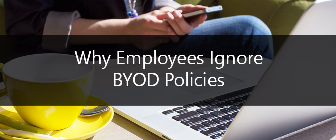 Why Employees Ignore BYOD Policies
