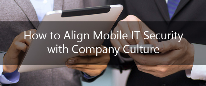 How To Align Mobile IT Security With Company Culture