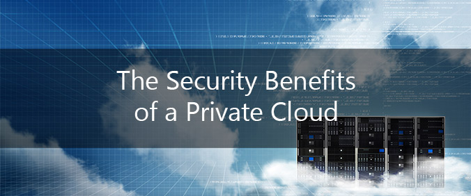 The Security Benefits Of A Private Cloud