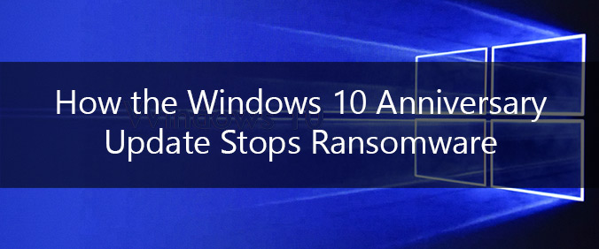 How The Windows 10 Anniversary Update Stops Ransomware