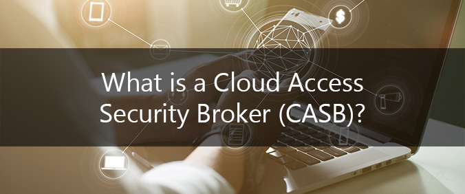 What Is A Cloud Access Security Broker (CASB)?